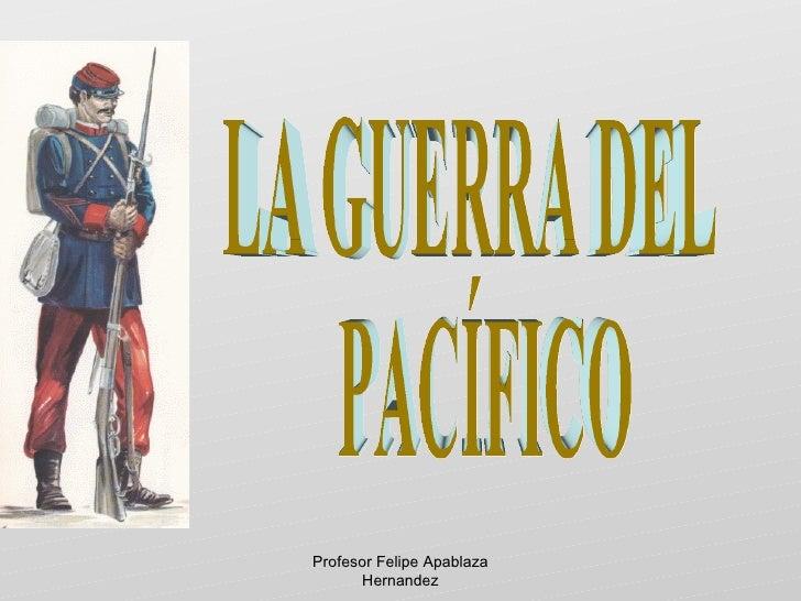 Guerradelpacifico2 090515220542-phpapp01