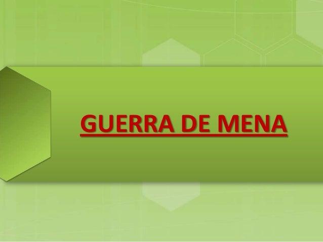 GUERRA DE MENA