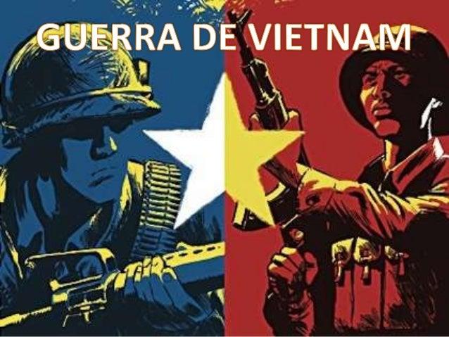¿QUE FUE LA GUERRA DE VIETNAM? Fue el enfrentamiento militar que tuvo lugar en Vietnam desde 1959 hasta 1975, cuyo origen ...