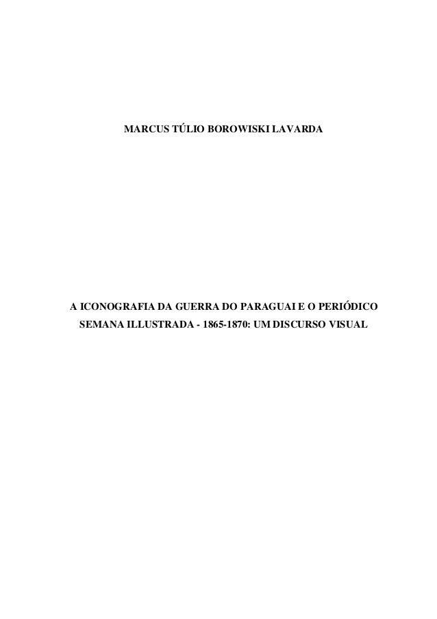 MARCUS TÚLIO BOROWISKI LAVARDAA ICONOGRAFIA DA GUERRA DO PARAGUAI E O PERIÓDICO SEMANA ILLUSTRADA - 1865-1870: UM DISCURSO...