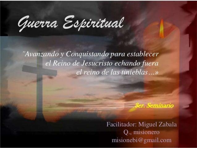 """Guerra Espiritual""""Avanzando y Conquistando para establecerel Reino de Jesucristo echando fuerael reino de las tinieblas…»F..."""