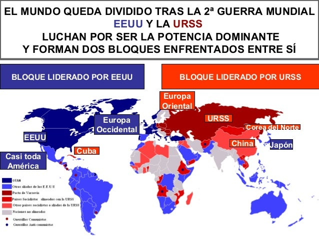 EL MUNDO QUEDA DIVIDIDO TRAS LA 2ª GUERRA MUNDIALEEUU Y LA URSSLUCHAN POR SER LA POTENCIA DOMINANTEY FORMAN DOS BLOQUES EN...