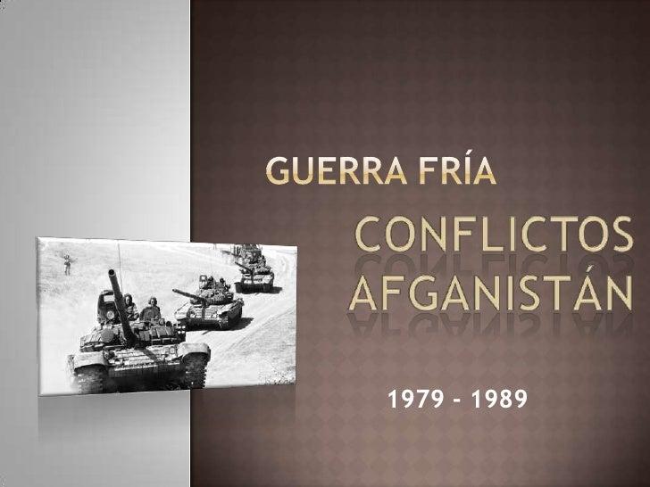 Guerra fría<br />ConflictosAfganistán<br />1979 - 1989<br />