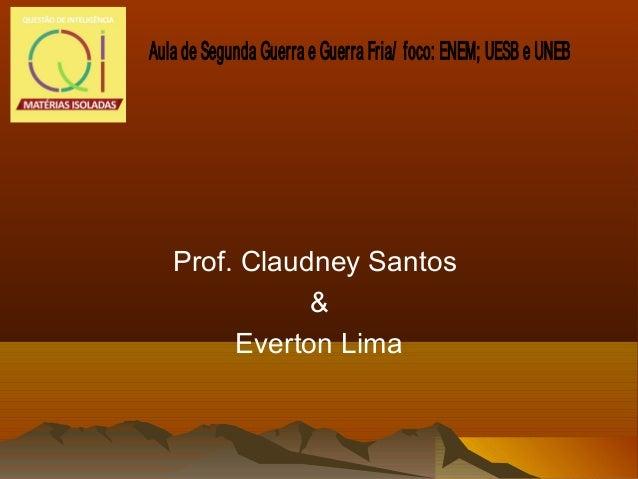 Prof. Claudney Santos & Everton Lima Aula de Segunda Guerra e Guerra Fria/ foco: ENEM; UESB e UNEB