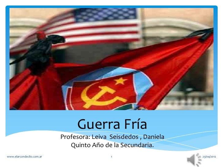 Guerra Fría                           Profesora: Leiva Seisdedos , Daniela                              Quinto Año de la S...