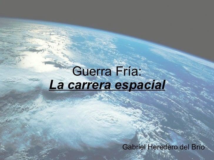Guerra Fría: La carrera espacial Gabriel Heredero del Brío