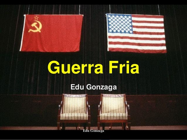 Guerra Fria Edu Gonzaga Edu Gonzaga