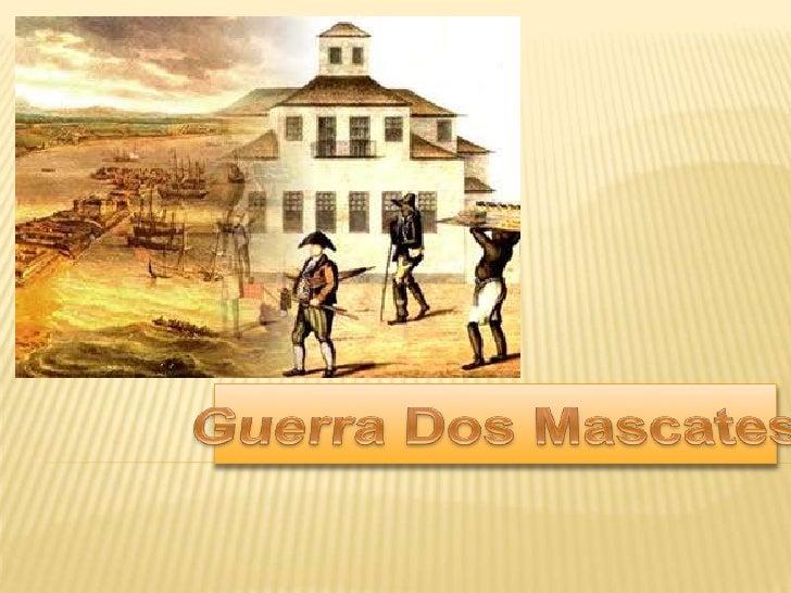    A Guerra dos Mascates que se registrou de 1710 a 1711 nas    então Capitanias de Pernambuco, é considerada como um    ...