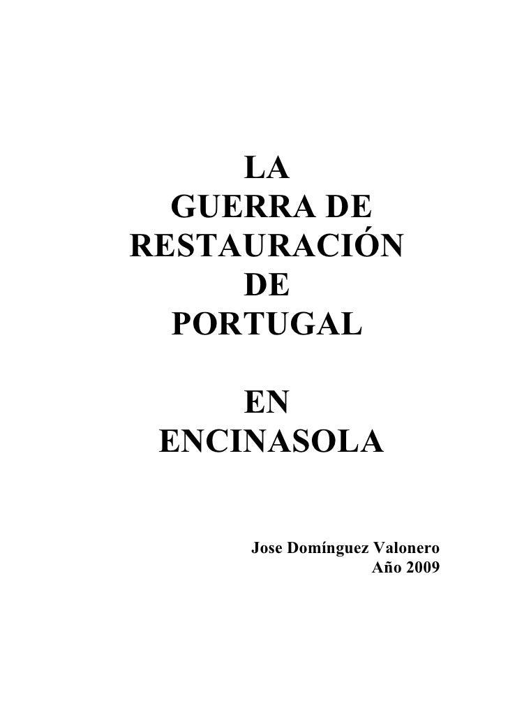 LA   GUERRA DE RESTAURACIÓN      DE   PORTUGAL       EN  ENCINASOLA       Jose Domínguez Valonero                     Año ...