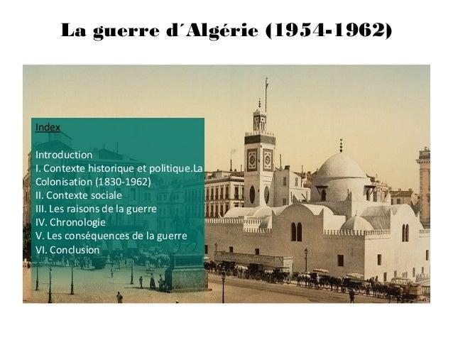 La guerre d´Algérie (1954-1962)  Index Introduction I. Contexte historique et politique.La Colonisation (1830-1962) II. Co...