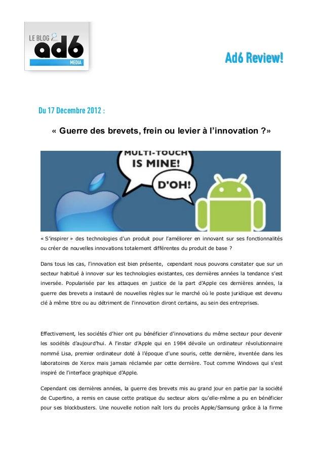 Ad6 Review!Du 17 Décembre 2012 :    « Guerre des brevets, frein ou levier à l'innovation ?»« S'inspirer » des technologies...