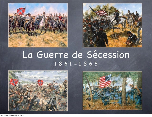 La Guerre de Sécession                              1861-1865Thursday, February 28, 2013