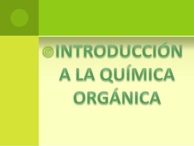 Q UE ES LA QUÍMICA          ORGÁNICA ?   La Química orgánica, también llamada    Química del carbono, se ocupa de estudia...