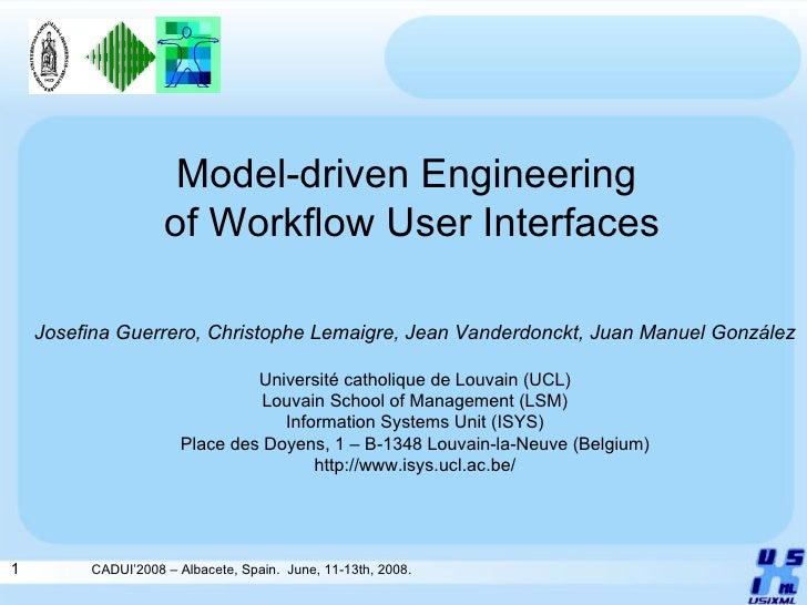 Model-driven Engineering  of Workflow User Interfaces Josefina Guerrero, Christophe Lemaigre,   Jean Vanderdonckt, Juan Ma...