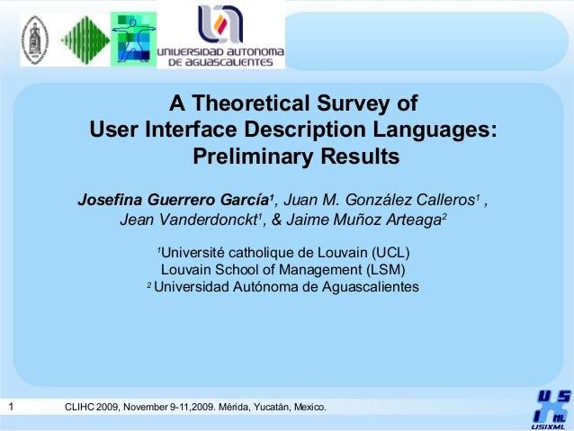 1 CLIHC 2009, November 9-11,2009. Mérida, Yucatán, Mexico. A Theoretical Survey of User Interface Description Languages: P...