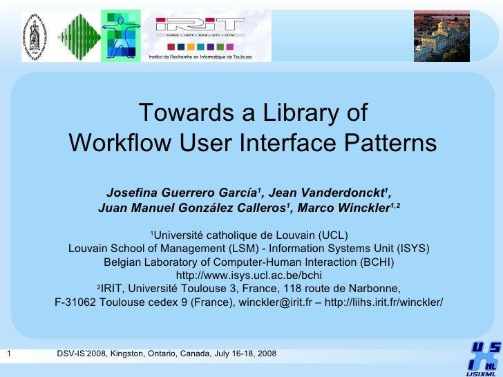 Towards a Library of Workflow User Interface Patterns Josefina Guerrero García 1 , Jean Vanderdonckt 1 , Juan Manuel Gonzá...
