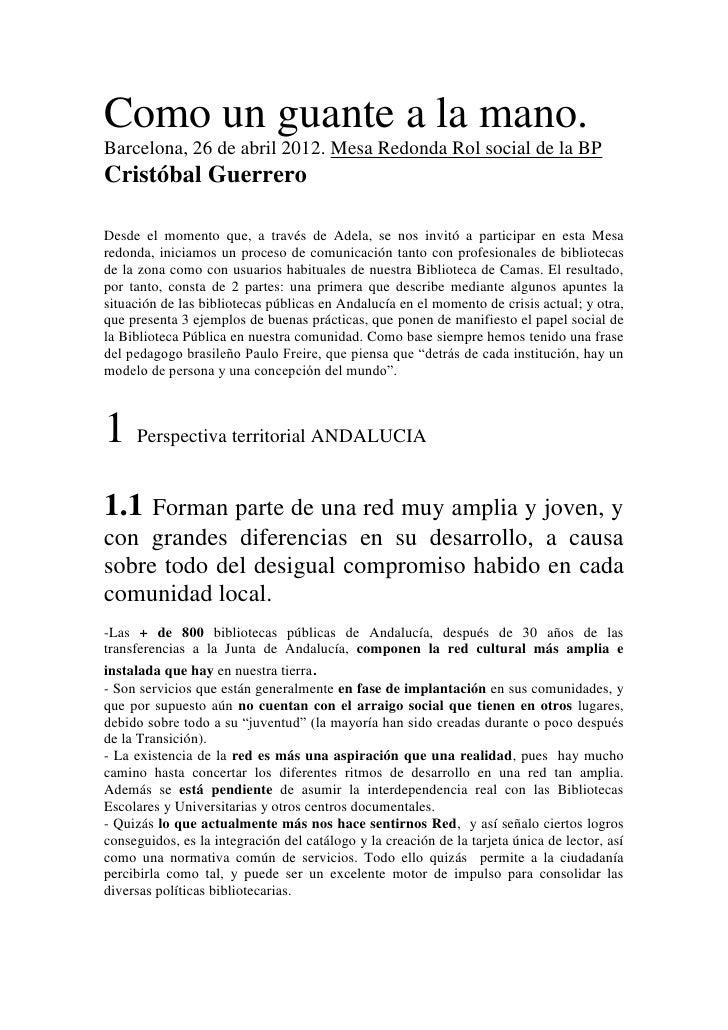Como un guante a la mano.Barcelona, 26 de abril 2012. Mesa Redonda Rol social de la BPCristóbal GuerreroDesde el momento q...