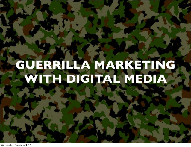 GUERRILLA MARKETING WITH DIGITAL MEDIA  Wednesday, December 4, 13
