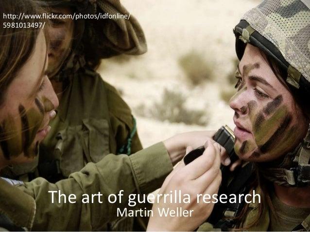 The art of guerrilla research Martin Weller http://www.flickr.com/photos/idfonline/ 5981013497/