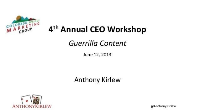 @AnthonyKirlew4th Annual CEO WorkshopGuerrilla ContentJune 12, 2013Anthony Kirlew