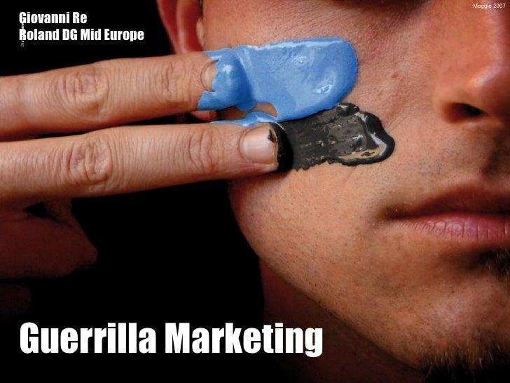 Maggio 2007 Guerrilla Marketing Giovanni Re Roland DG Mid Europe