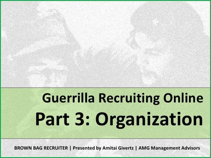 Guerrilla Recruiting Online Part 3   Organization