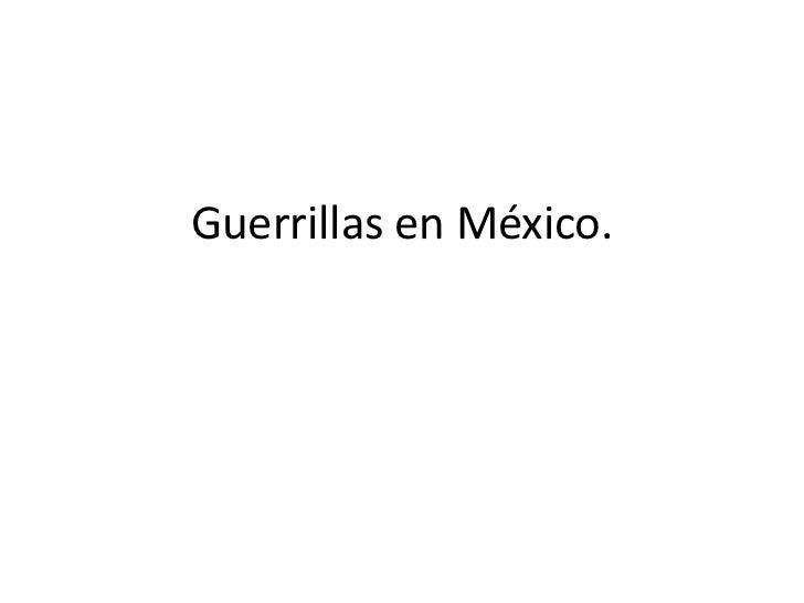 Guerrillas en México.<br />