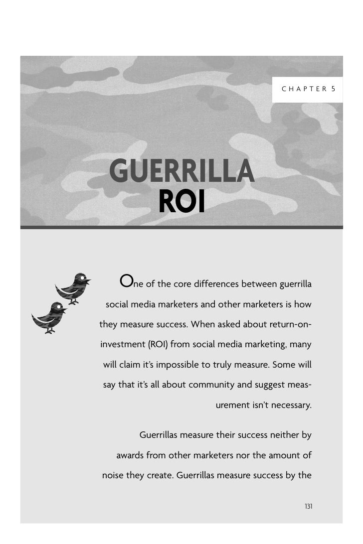 CHAPTER 5       GUERRILLA      ROI      One of the core differences between guerrilla  social media marketers and other ma...