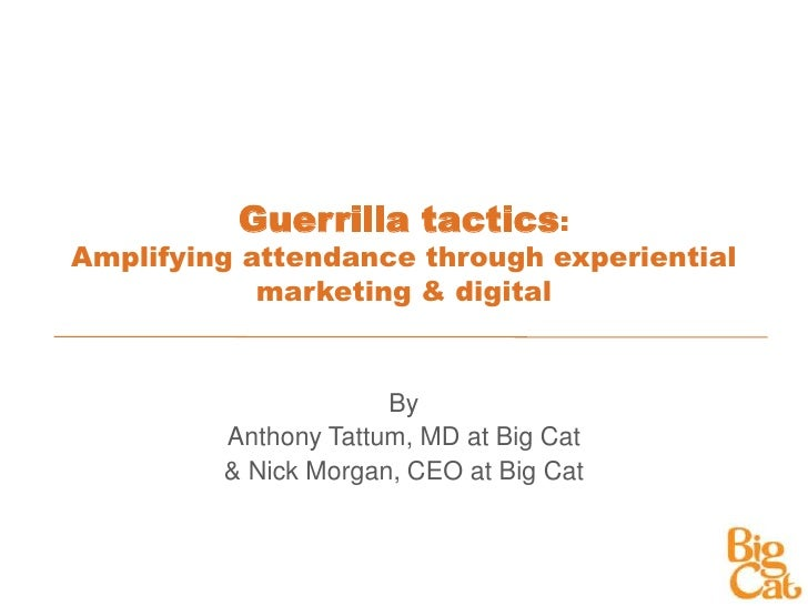 Guerrilla tactics: Amplifying attendance through experiential marketing & digital<br />By<br />Anthony Tattum, MD at Big C...