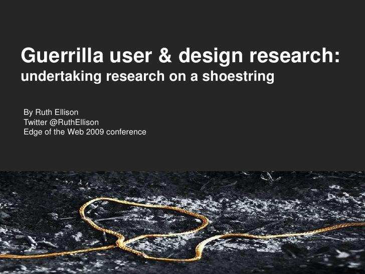 Guerrilla User and Design Research