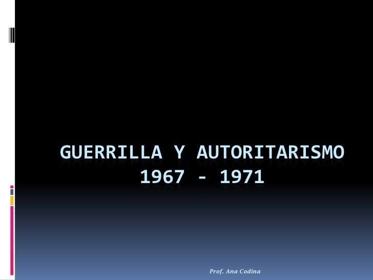 Guerrilla y autoritarismo 1967   1973