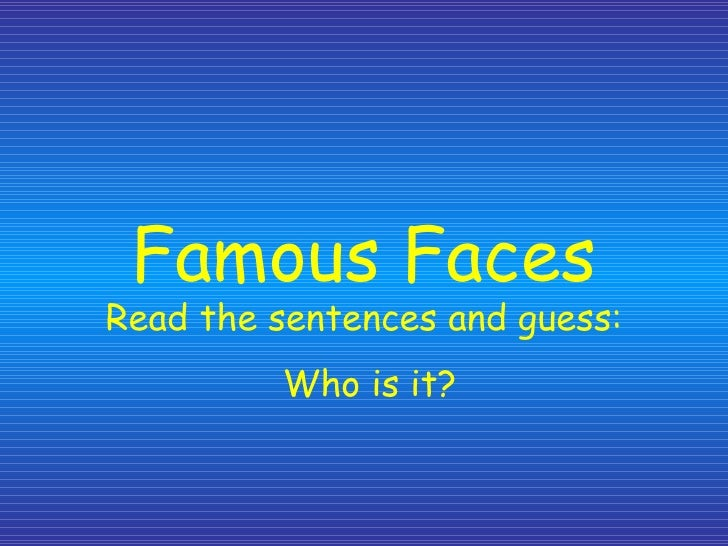 Famous Faces Read the sentences and guess:  Who is it?