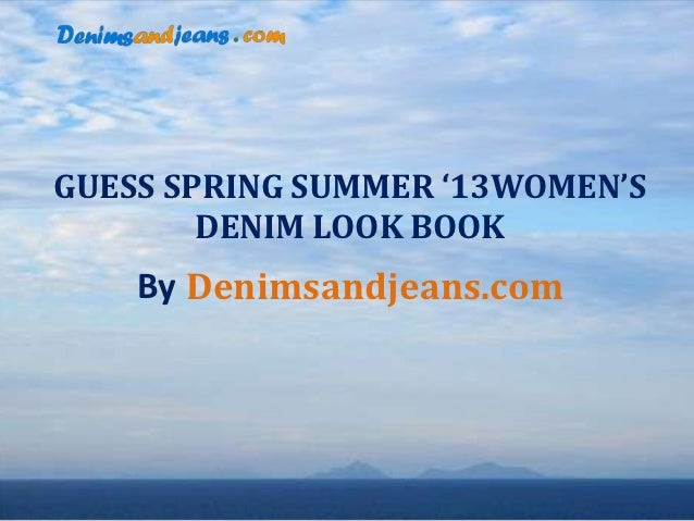 GUESS SPRING SUMMER '13WOMEN'S        DENIM LOOK BOOK    By Denimsandjeans.com