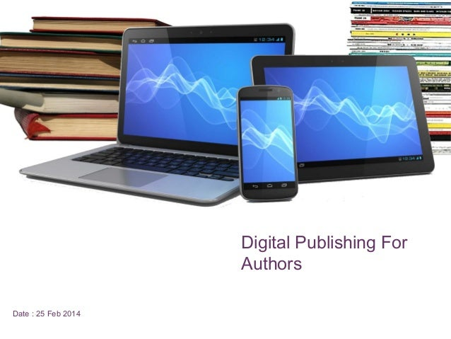 +  Digital Publishing For Authors Date : 25 Feb 2014
