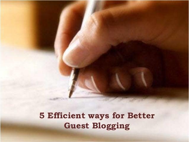 5 Efficient ways for Better      Guest Blogging