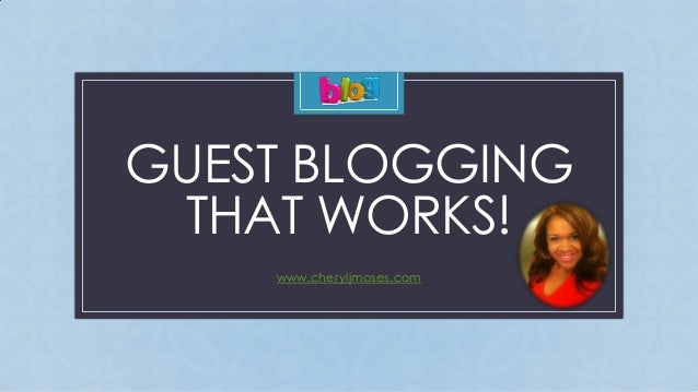 C GUEST BLOGGING THAT WORKS! www.cheryljmoses.com