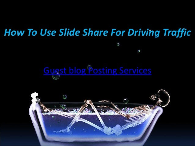 How To Use Slide Share For Driving Traffic  Guest blog Posting Services