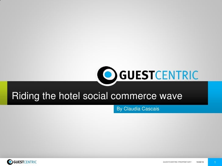 Riding the hotel social commerce wave                       By Claudia Cascaiswww.guestcentric.com                        ...