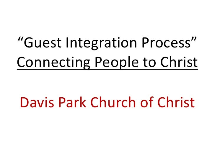 """""""Guest Integration Process""""Connecting People to Christ<br />Davis Park Church of Christ<br />"""