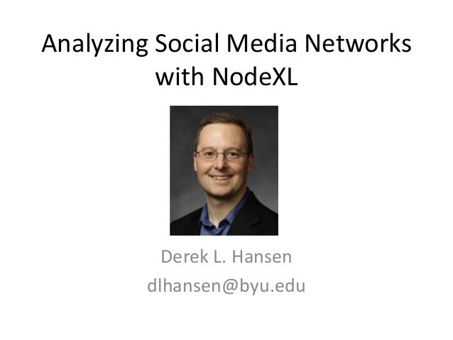 Analyzing Social Media Networks with NodeXL Derek L. Hansen dlhansen@byu.edu