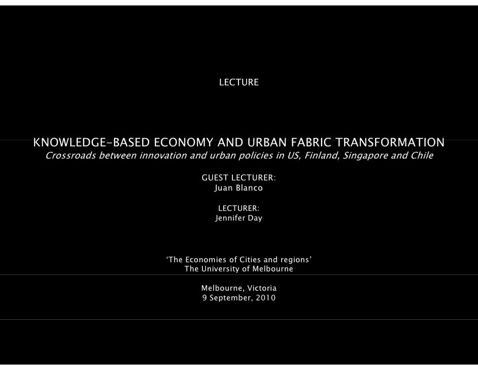 LECTURE     KNOWLEDGE-BASED KNOWLEDGE BASED ECONOMY AND URBAN FABRIC TRANSFORMATION  Crossroads between innovation and urb...