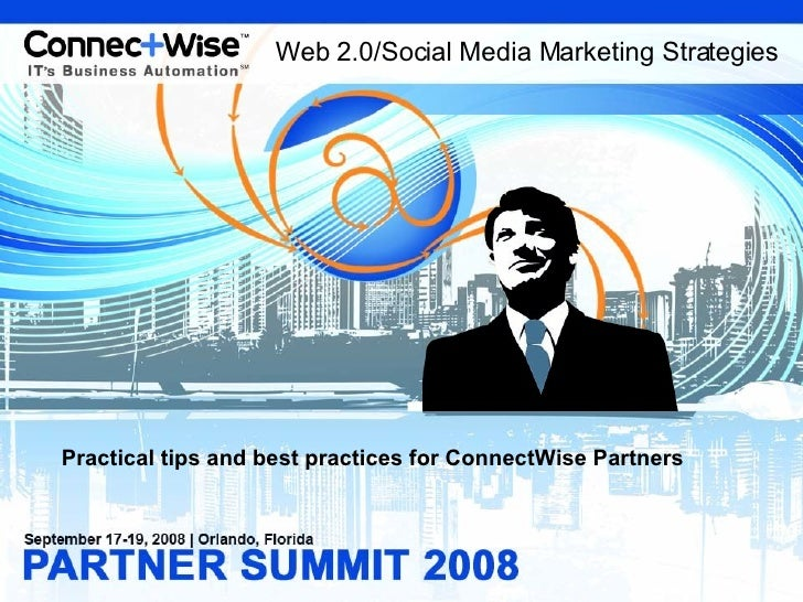 <ul><li>Practical tips and best practices for ConnectWise Partners </li></ul>Web 2.0/Social Media Marketing Strategies