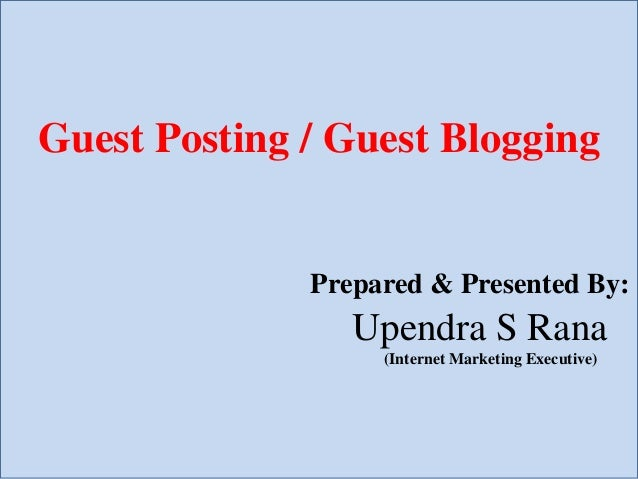 Guest Posting / Guest Blogging Prepared & Presented By: Upendra S Rana (Internet Marketing Executive)