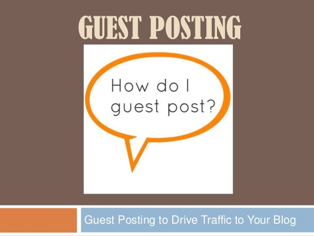 GUEST POSTING  Guest Posting to Drive Traffic to Your Blog