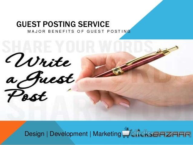 GUEST POSTING SERVICE M A J O R B E N E F I T S O F G U E S T P O S T I N G Design | Development | Marketing