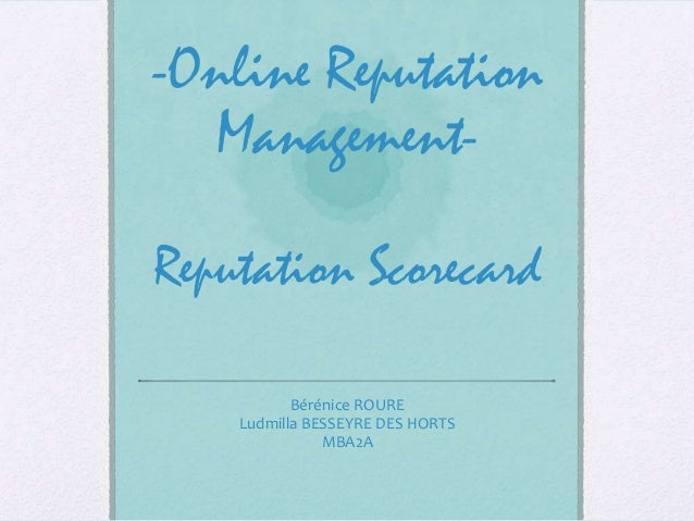 -Online Reputation ManagementReputation Scorecard Bérénice ROURE Ludmilla BESSEYRE DES HORTS MBA2A
