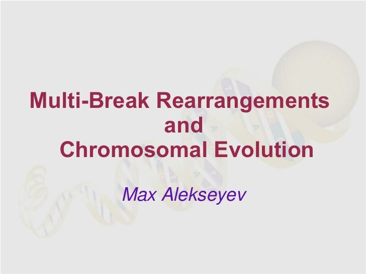 Multi-Break Rearrangements             and  Chromosomal Evolution       Max Alekseyev