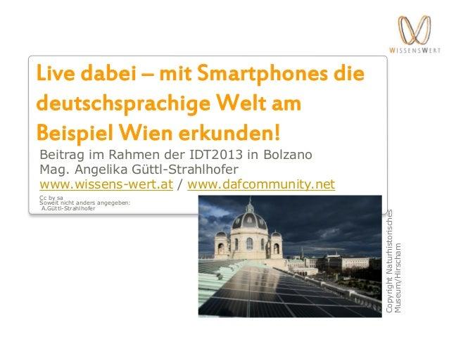 Live dabei – mit Smartphones die deutschsprachige Welt am Beispiel Wien erkunden! Beitrag im Rahmen der IDT2013 in Bolzano...
