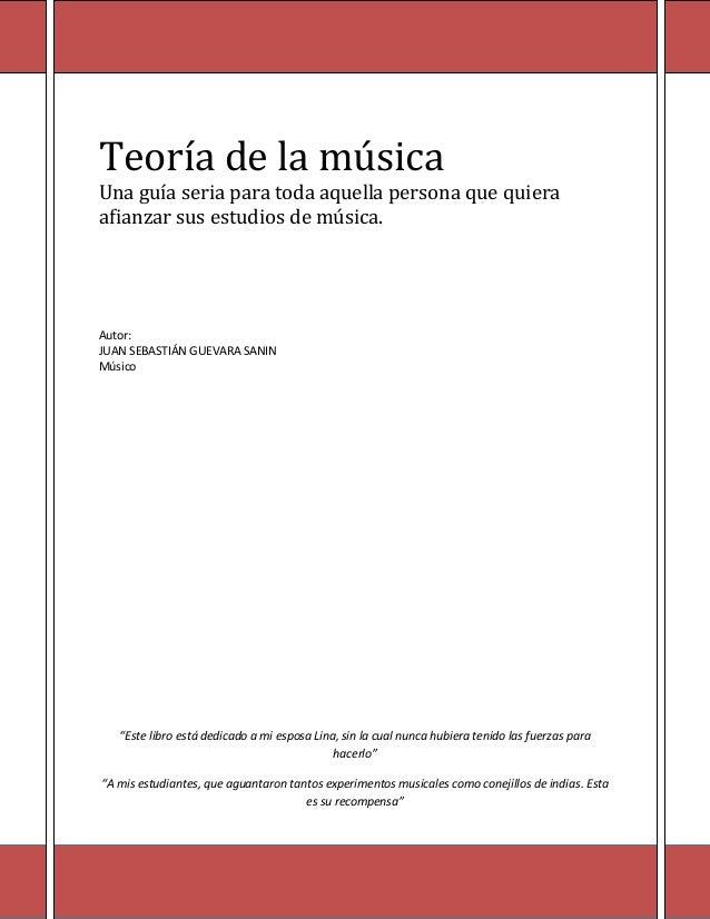 Teoría de la música Una guía seria para toda aquella persona que quiera afianzar sus estudios de música. Autor: JUAN SEBAS...
