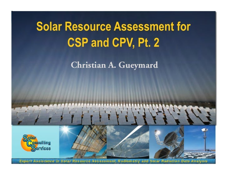 Solar Resource Assessment for CSP and CPV, Pt. 2<br />Christian A. Gueymard<br />